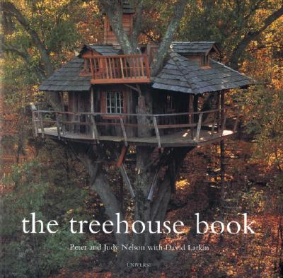 The Treehouse Book - Nelson, Pete, and Nelson, Judy, and Larkin, David