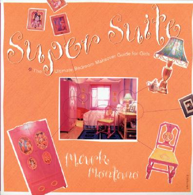 Super Suite: The Ultimate Bedroom Makeover Guide for Girls - Montano, Mark