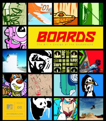 Boards: The Art and Design of the Skateboard - MTV Overground Book, and MTV