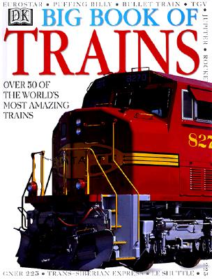 DK Big Book of Trains - Heap, Christine, and DK Publishing