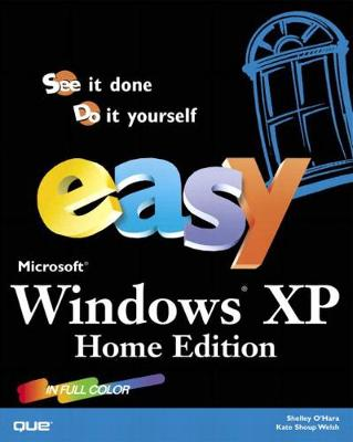 Easy Microsoft (R) Windows XP Home Edition (Home) - O'Hara, Shelley, and Welsh, Kate Shoup, and Welksh, Kate