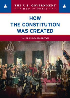 How the Constitution Was Created - Hubbard-Brown, Janet
