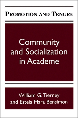 Promotion and Tenure: Community and Socialization in Academe - Tierney, William G, and Bensimon, Estela Mara, Professor