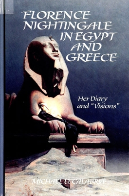 """Florence Nightingale in Egypt and Greece: Her Diary and """" Visions """" - Calabria, Michael D, and Nightingale, Florence"""