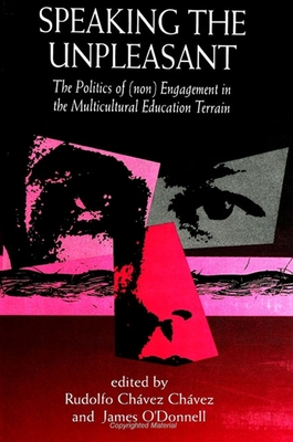 Speaking the Unpleasant: The Politics of (Non)engagement in the Multicultural Education Terrain - Chavez, Rudolfo Chavez (Introduction by), and O'Donnell, James (Introduction by), and Macedo, Donaldo P (Foreword by)