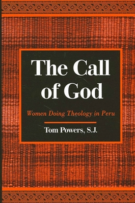 Call of God the: Women Doing Theology in Peru - Powers, Tom, S.J