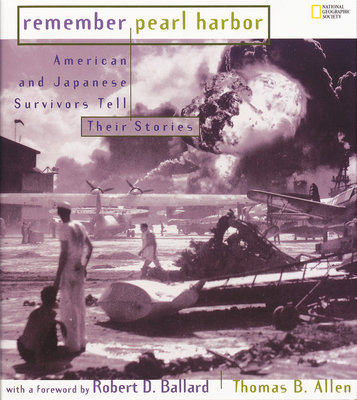 Remember Pearl Harbor: American and Japanese Survivors Tell Their Stories - Allen, Thomas B, and Ballard, Robert D, Dr.