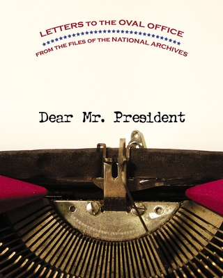 Dear Mr. President: Letters to the Oval Office from the Files of the National Archives - Young, Dwight, and Williams, Brian, Dr. (Introduction by)