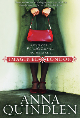 Imagined London: A Tour of the World's Greatest Fictional City - Quindlen, Anna