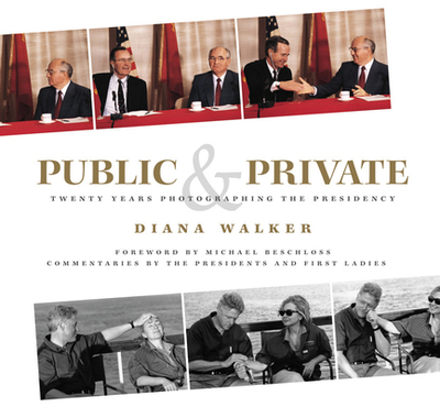 Public & Private: Twenty Years Photographing the Presidency - Walker, Diana, and Beschloss, Michael R (Foreword by)