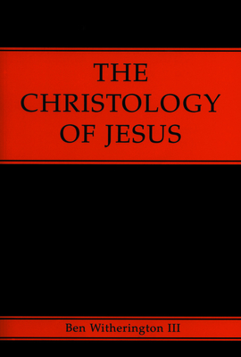 The Christology of Jesus - Witherington, Ben, III