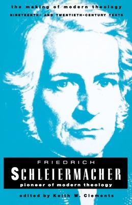 Friedrich Schleiermacher: Pioneer of Modern Theology - Clements, Keith W. (Editor)