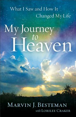 My Journey to Heaven: What I Saw and How It Changed My Life - Besteman, Marvin J, and Craker, Lorilee