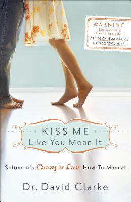 Kiss Me Like You Mean It: Solomon's Crazy in Love How-To Manual - Clarke, David