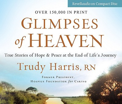 Glimpses of Heaven: True Stories of Hope & Peace at the End of Life's Journey - Harris, Trudy, RN, and Wetzell, Connie (Read by)
