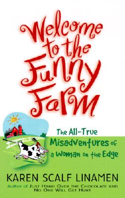 Welcome to the Funny Farm: The All-True Misadventure of a Woman on the Edge - Linamen, Karen Scalf