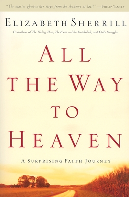 All the Way to Heaven: A Surprising Faith Journey - Sherrill, Elizabeth