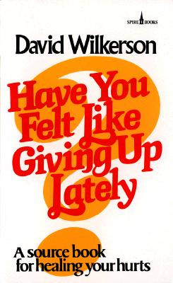 Have You Felt Like Giving Up Lately? - Wilkerson, David R