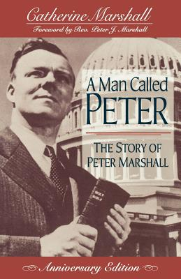 A Man Called Peter: The Story of Peter Marshall - Marshall, Catherine, and Marshall, Peter J (Foreword by)