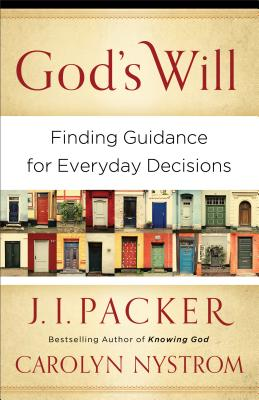God's Will: Finding Guidance for Everyday Decisions - Nystrom, Carolyn, Ms., and Packer, James I, and Carolyn, Nystrom