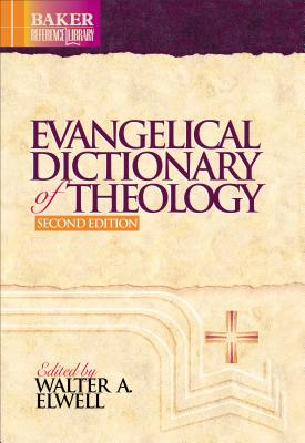 Evangelical Dictionary of Theology - Elwell, Walter A, Ph.D. (Editor)