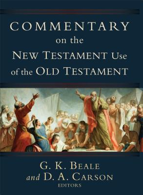 Commentary on the New Testament Use of the Old Testament - Beale, G K (Editor), and Carson, D A (Editor)