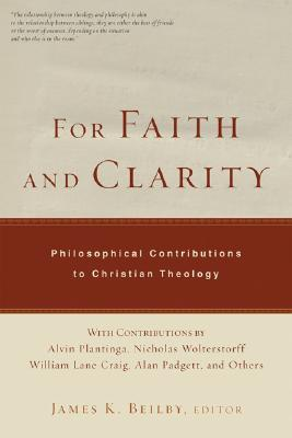 For Faith and Clarity: Philosophical Contributions to Christian Theology - Beilby, James K (Editor), and Plantinga, Alvin (Contributions by), and Wolterstorff, Nicholas, Professor (Contributions by)