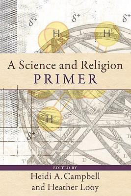 A Science and Religion Primer - Campbell, Heidi A (Editor), and Looy, Heather (Editor)