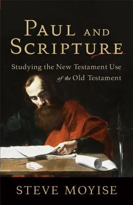 Paul and Scripture: Studying the New Testament Use of the Old Testament - Baker Publishing Group, and Moyise, Steve
