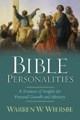 Bible Personalities: A Treasury of Insights for Personal Growth and Ministry - Wiersbe, Warren W, Dr.