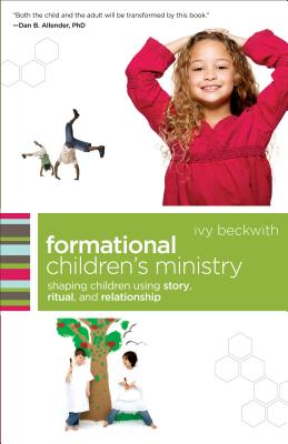 Formational Children's Ministry: Shaping Children Using Story, Ritual, and Relationship - Beckwith, Ivy