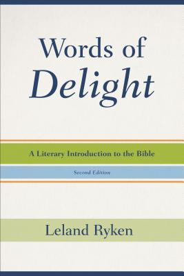 Words of Delight: A Literary Introduction to the Bible - Ryken, Leland, Dr., and Wilhoit, Leland