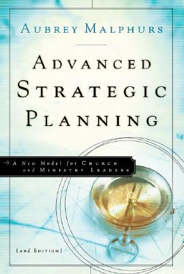 Advanced Strategic Planning: A New Model for Church and Ministry Leaders - Malphurs, Aubrey