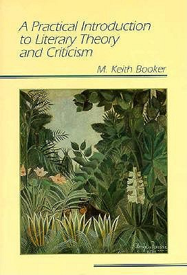 Practical Introduction to Literary Theory and Criticism - Booker, M Keith, and Booker, Keith M