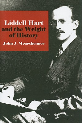 Liddell Hart and the Weight of History - Mearsheimer, John J