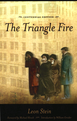 The Triangle Fire - Stein, Leon, and Hirsch, Michael (Foreword by), and Greider, William (Introduction by)