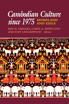 Cambodian Culture Since 1975: Homeland and Exile - Ebihara, May M (Editor), and Ledgerwood, Judy (Editor), and Mortland, Carol A (Editor)