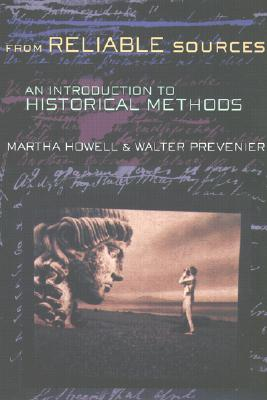 From Reliable Sources: An Introduction to Historical Methodology - Howell, Martha C, and Prevenier, Walter