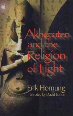 Akhenaten and the Religion of Light - Hornung, Erik, and Lorton, David, Professor (Translated by)