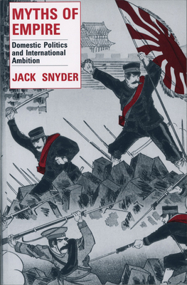 Myths of Empire: Domestic Politics and International Ambition - Snyder, Jack