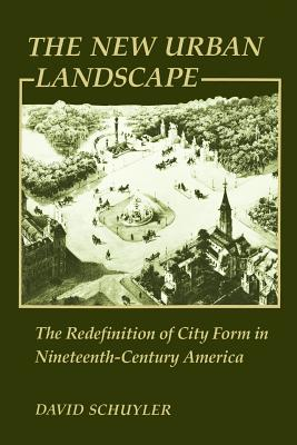 The New Urban Landscape: The Redefinition of City Form in Nineteenth-Century America - Schuyler, David, Professor