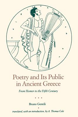 Poetry and Its Public in Ancient Greece: From Homer to the Fifth Century - Gentili, Bruno, Mr., and Cole, A Thomas, Professor (Translated by)