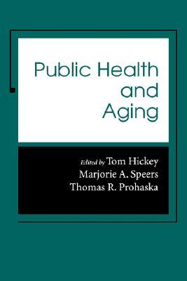 Public Health and Aging - Hickey, Tom, Professor (Editor), and Speers, Marjorie A, Professor (Editor), and Prohaska, Thomas R, Dr., PhD (Editor)