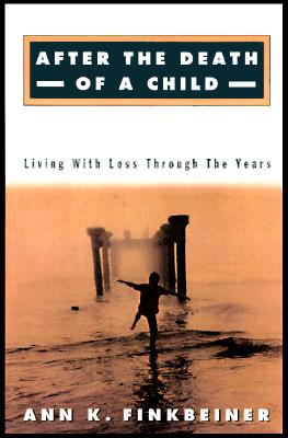 After the Death of a Child: Living with Loss Through the Years - Finkbeiner, Ann K, Ms.