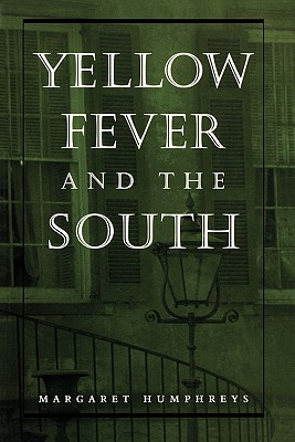 Yellow Fever and the South - Humphreys, Margaret, Professor