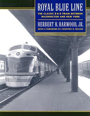 Royal Blue Line: The Classic B&o Train Between Washington and New York -