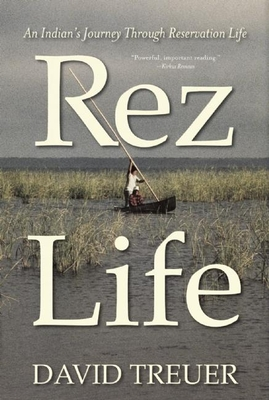 Rez Life: An Indian's Journey Through Reservation Life - Treuer, David
