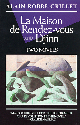 La Maison de Rendez-Vous and Djinn: Two Novels - Robbe-Grillet, Alain, and Robbe-Grillet, and Wells, Walter (Translated by)