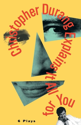 Christopher Durang Explains It All for You: 6 Plays - Durang, Christopher