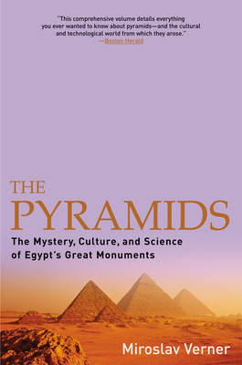 The Pyramids: The Mystery, Culture, and Science of Egypt's Great Monuments - Verner, Miroslav, and Rendall, Steven (Translated by)
